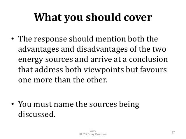 What you should cover • The response should mention both the advantages and disadvantages of the two energy sources and ar...