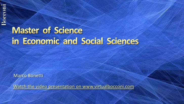 Master  of  Science in  Economic  and  Social  Sciences<br />Marco Bonetti<br />Watch the video presentation on www.virtua...