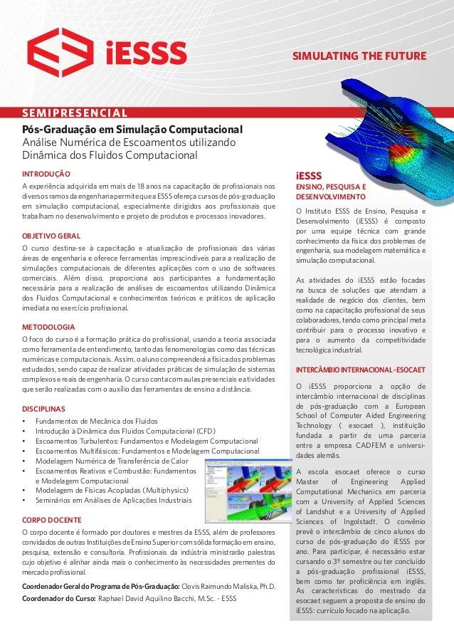 SIMULATING THE FUTURE Pós-Graduação em Simulação Computacional Análise Numérica de Escoamentos utilizando Dinâmica dos Flu...