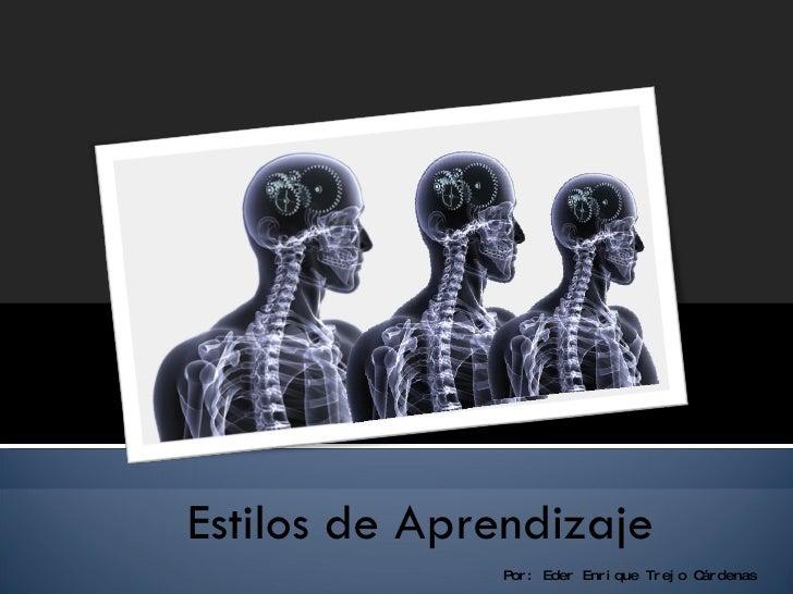 Estilos de Aprendizaje Por: Eder Enrique Trejo Cárdenas