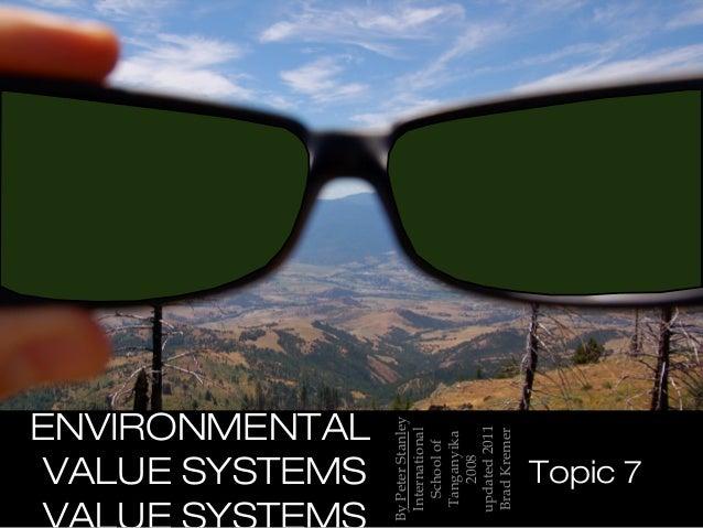 ByPeterStanley International Schoolof Tanganyika 2008 updated2011 BradKremer ENVIRONMENTAL VALUE SYSTEMS Topic 7