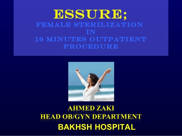 ESSURE;Female sterilization          in10 minutes outpatient      procedure    BAKHSH HOSPITAL