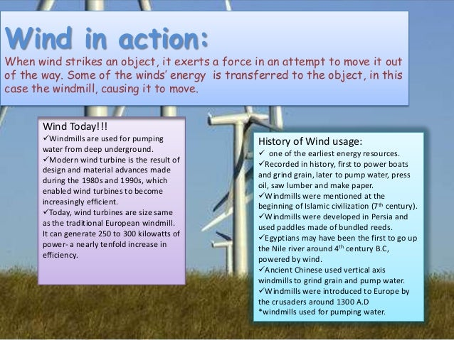 Wind in action:  When wind strikes an object, it exerts a force in an attempt to move it out of the way. Some of the winds...