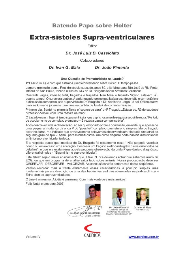 Batendo Papo sobre Holter Volume IV www.cardios.com.br Extra-sístoles Supra-ventriculares Editor Dr. José Luiz B. Cassiola...