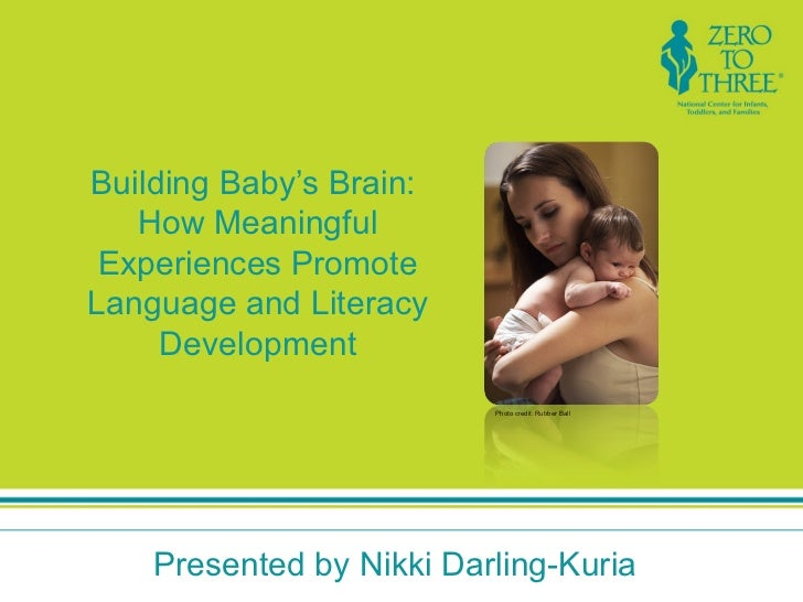 Building Baby's Brain:   How Meaningful Experiences PromoteLanguage and Literacy     Development                          ...