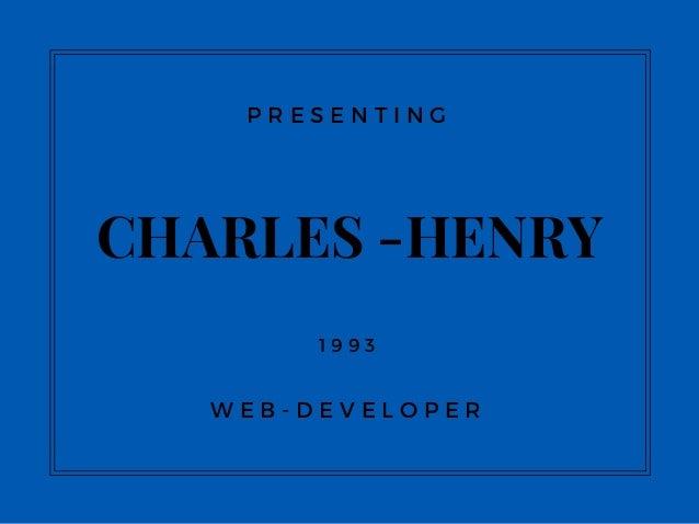 CHARLES -HENRY 1 9 9 3 P R E S E N T I N G W E B - D E V E L O P E R