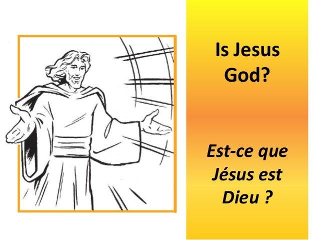 Is Jesus God? Est-ce que Jésus est Dieu ?