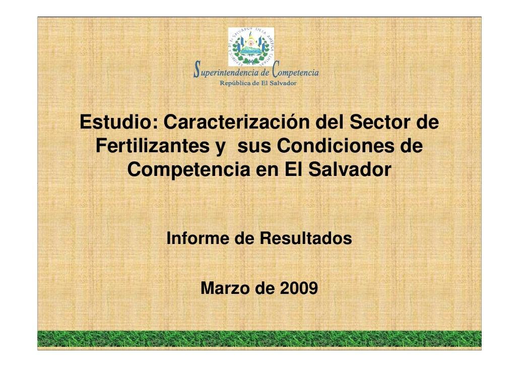 Estudio: Caracterización del Sector de  Fertilizantes y sus Condiciones de     Competencia en El Salvador            Infor...