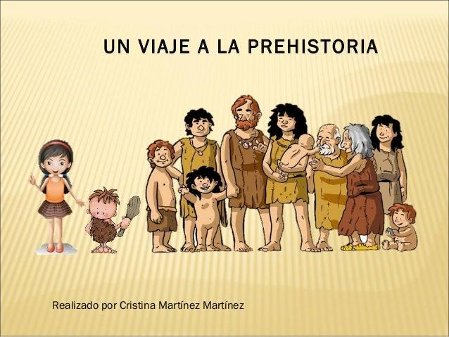 UN VIAJE A LA PREHISTORIA Realizado por Cristina Martínez Martínez
