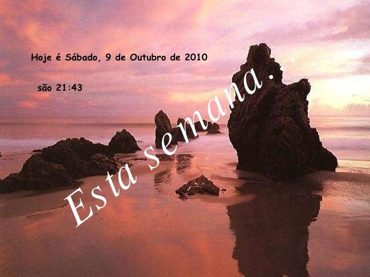 Esta semana… Hoje é  Sábado, 9 de Outubro de 2010 são   21:42