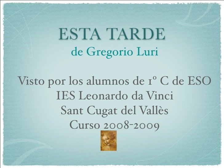 ESTA TARDE          de Gregorio Luri  Visto por los alumnos de 1º C de ESO        IES Leonardo da Vinci         Sant Cugat...