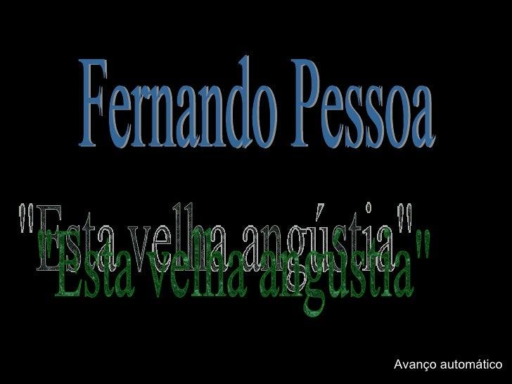 """""""Esta velha angústia""""de Fernando Pessoa Fernando Pessoa """"Esta velha angústia"""" Avanço automático"""