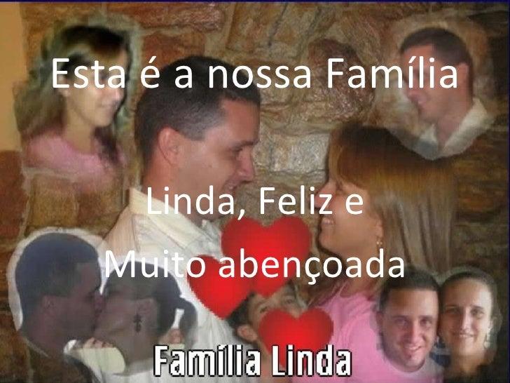 Esta é a nossa Família Linda, Feliz e Muito abençoada