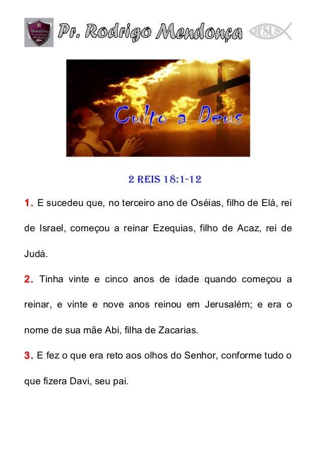 2 Reis 18:1-12 1. E sucedeu que, no terceiro ano de Oséias, filho de Elá, rei de Israel, começou a reinar Ezequias, filho ...