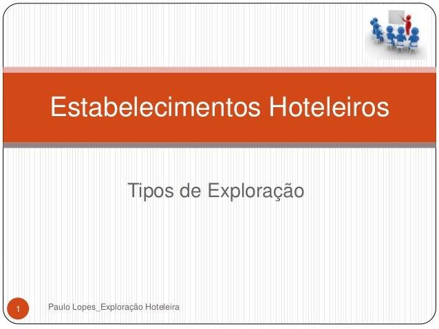 Tipos de Exploração Estabelecimentos Hoteleiros 1 Paulo Lopes_Exploração Hoteleira