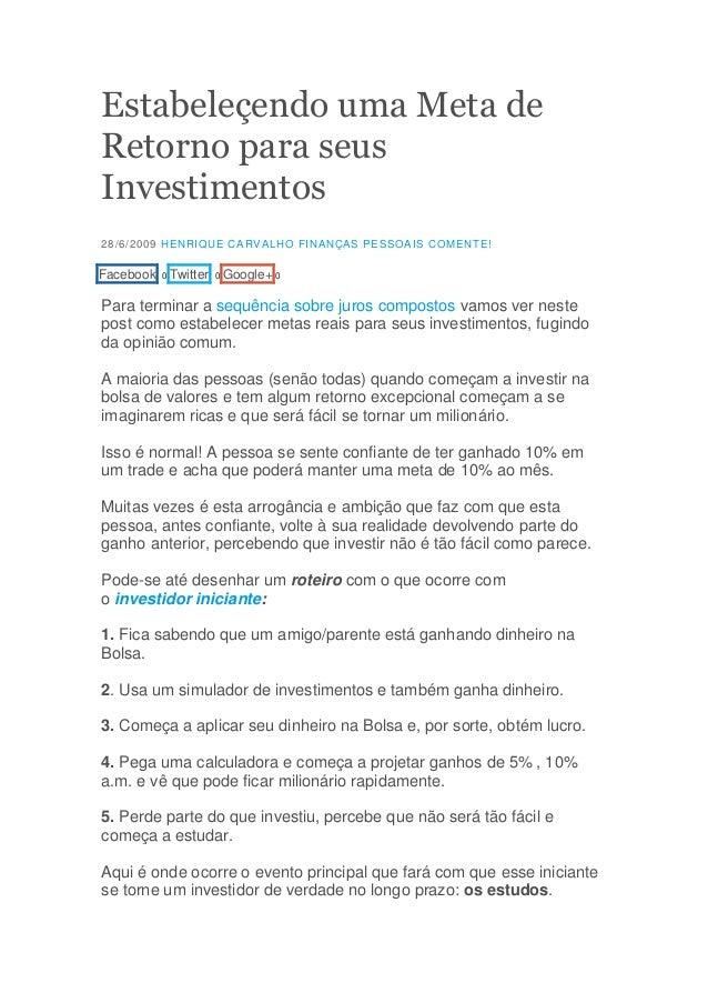 Estabeleçendo uma Meta de Retorno para seus Investimentos 28/6/2009 HENRIQUE CARVALHO FINANÇAS PESSOAIS COMENTE!  Facebook...