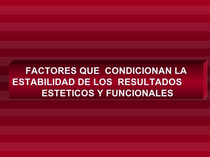 FACTORES QUE  CONDICIONAN LA ESTABILIDAD DE LOS  RESULTADOS  ESTETICOS Y FUNCIONALES