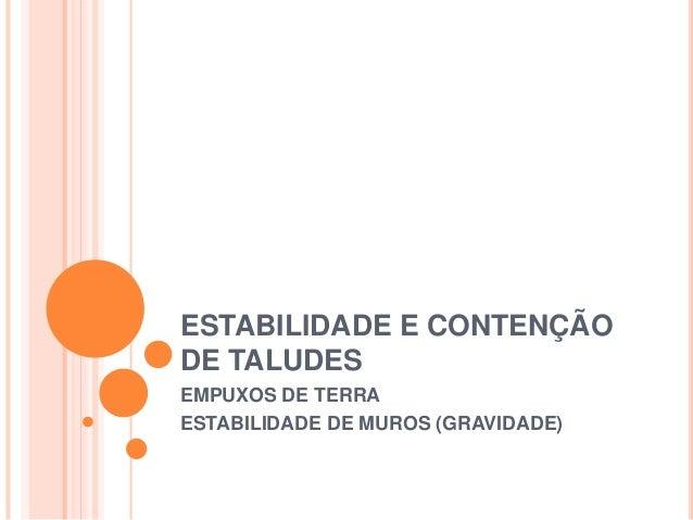 ESTABILIDADE E CONTENÇÃO DE TALUDES EMPUXOS DE TERRA ESTABILIDADE DE MUROS (GRAVIDADE)