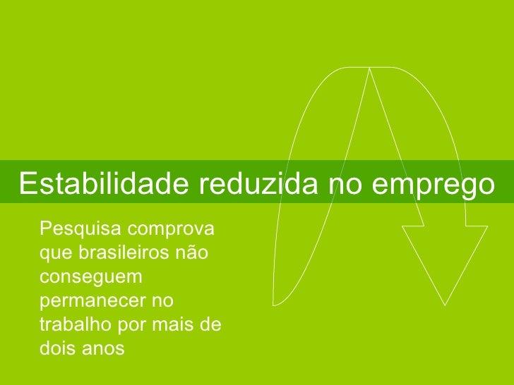 Estabilidade reduzida no emprego Pesquisa comprova que brasileiros não conseguem permanecer no trabalho por mais de dois a...
