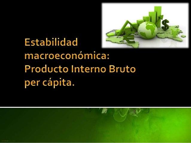  La estabilidad macroeconómica se caracteriza por la ausencia de fluctuaciones en la renta y el empleo, utilización satis...