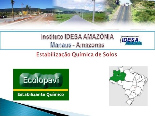 Instituto IDESA AMAZÔNIA  / IDESÃ Manaus - Amazonas WM  Estabilização Química de Solos  Í_ ,   . Pv  5T a:  % C à   f ! f....