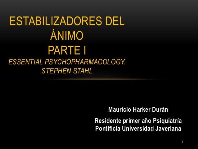ESTABILIZADORES DEL       ÁNIMO       PARTE IESSENTIAL PSYCHOPHARMACOLOGY.         STEPHEN STAHL                          ...