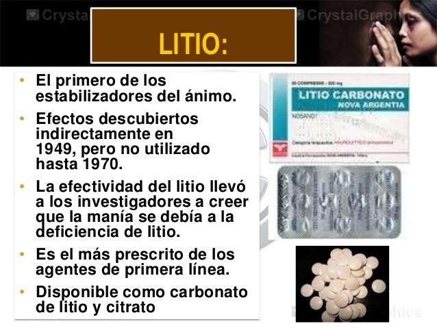 LITIO: • El primero de los estabilizadores del ánimo. • Efectos descubiertos indirectamente en 1949, pero no utilizado has...