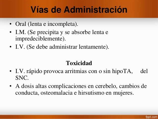 Toxicidad Síntomas como: Sedación, ataxia, mareos, vértigos, diplopía y nistagmo. Aplicaciones terapéuticas Para convulsio...