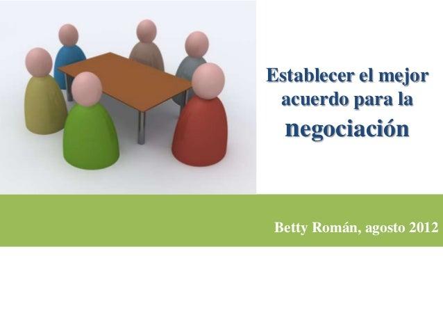 Establecer el mejor acuerdo para la  negociaciónBetty Román, agosto 2012