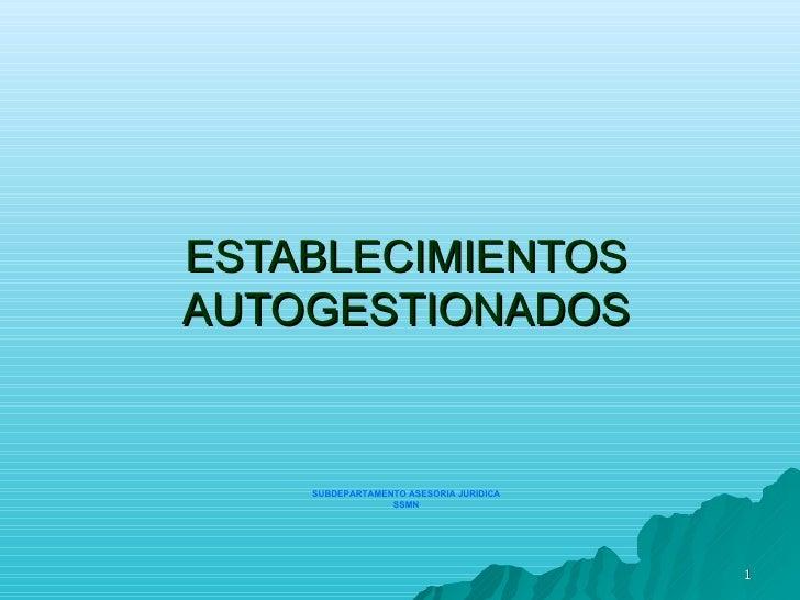 ESTABLECIMIENTOS AUTOGESTIONADOS SUBDEPARTAMENTO ASESORIA JURIDICA SSMN