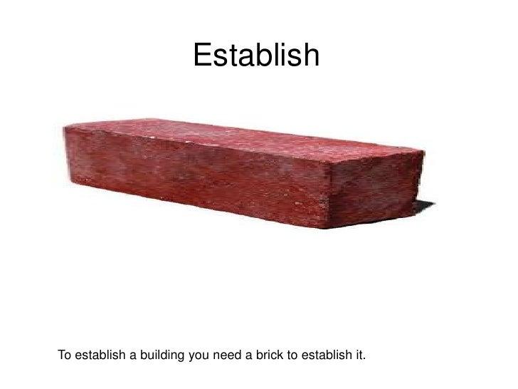Establish<br />To establish a building you need a brick to establish it.<br />