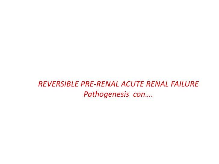REVERSIBLE PRE-RENAL ACUTE RENAL FAILURE            Pathogenesis con….