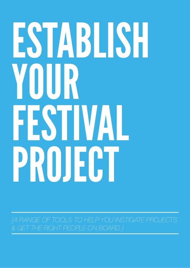 ESTABLISHYOURFESTIVALPROJECT{A RANGE OF TOOLS TO HELP YOU INSTIGATE PROJECTS& GET THE RIGHT PEOPLE ON BOARD.}