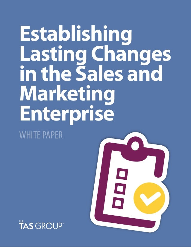 Establishing Lasting Changes in the Sales and Marketing Enterprise WHITE PAPER