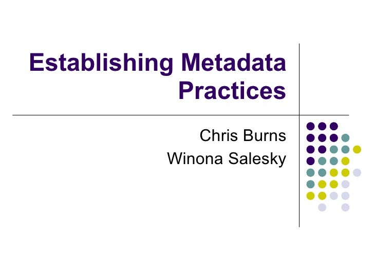 Establishing Metadata Practices Chris Burns Winona Salesky