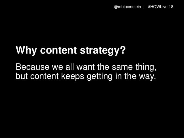 @mbloomstein | #HOWLive 19 Why content strategy? Launch on time