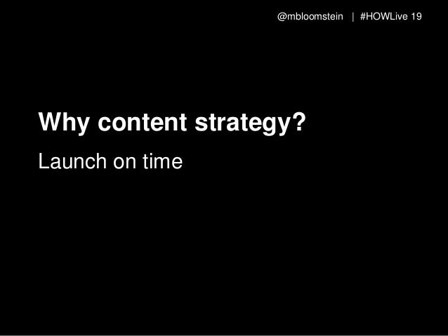 @mbloomstein | #HOWLive 20 Why content strategy? Stay within budget