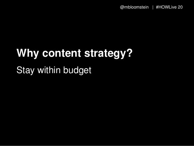 @mbloomstein | #HOWLive 21 Why content strategy? Maintain a consistent user experience visually and verbally, across chann...