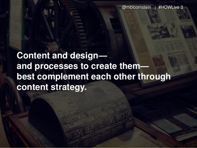 @mbloomstein | #HOWLive 3 © 2014 Content and design— and processes to create them— best complement each other through cont...