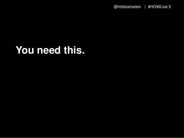 @mbloomstein | #HOWLive 5 You need this.