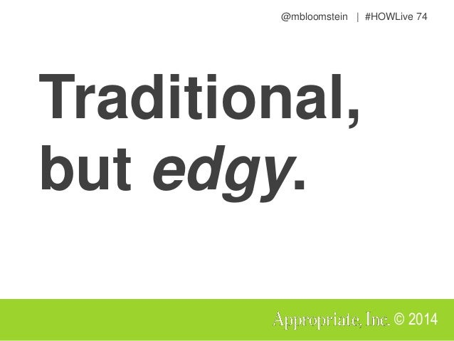 @mbloomstein | #HOWLive 77 © 2014 How? • Engage in a tangible, hands-on way • Encourage debate and conversation • Identify...