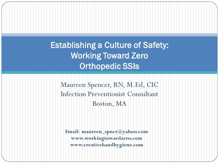Establishing a Culture of Safety:     Working Toward Zero        Orthopedic SSIs  Maureen Spencer, RN, M.Ed, CIC  Infectio...