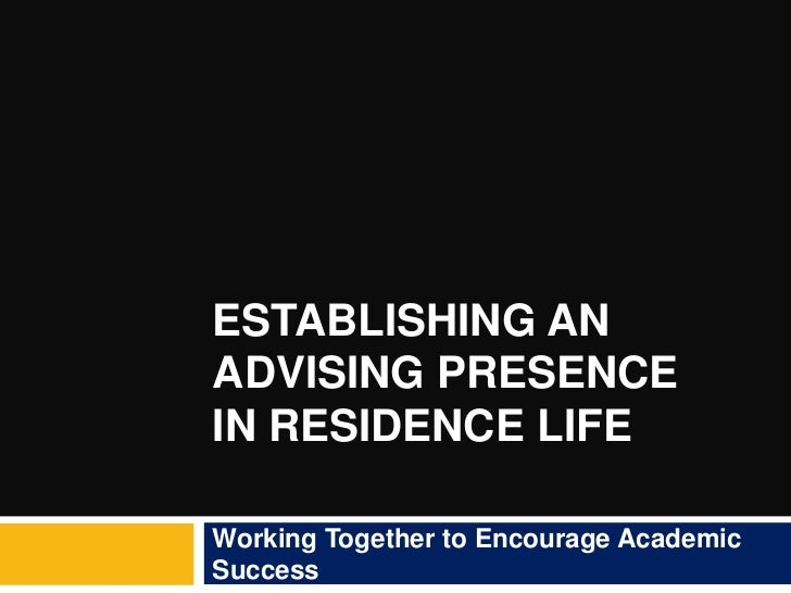 ESTABLISHING ANADVISING PRESENCEIN RESIDENCE LIFEWorking Together to Encourage AcademicSuccess