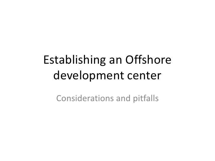 Establishing an Offshore development center<br />Considerations and pitfalls<br />