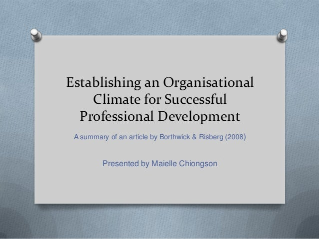 Establishing an Organisational Climate for Successful Professional Development A summary of an article by Borthwick & Risb...
