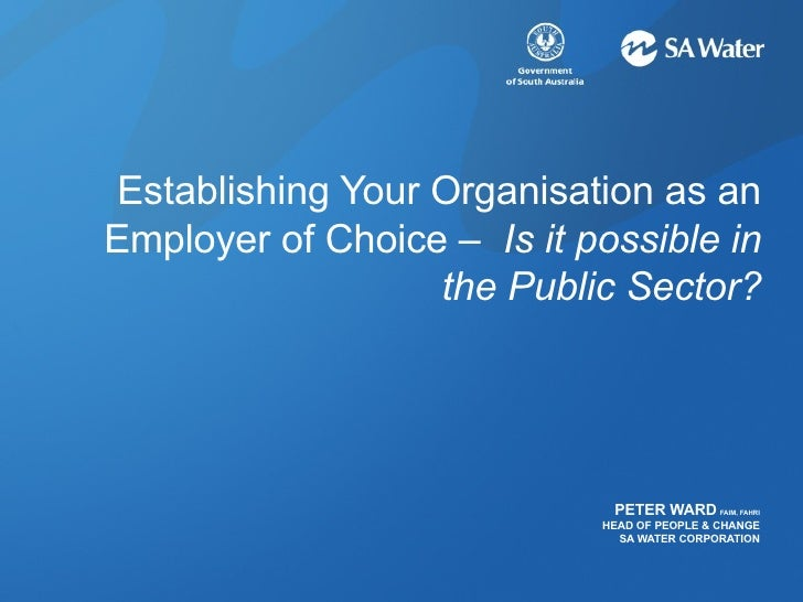 Establishing Your Organisation as an Employer of Choice –  Is it possible in the Public Sector? PETER WARD   FAIM, FAHRI H...