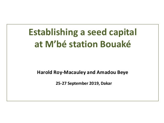 Establishing a seed capital at M'bé station Bouaké Harold Roy-Macauley and Amadou Beye 25-27 September 2019, Dakar