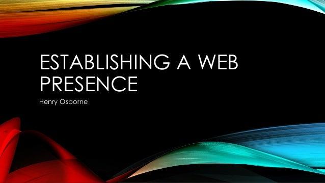 ESTABLISHING A WEB PRESENCE Henry Osborne