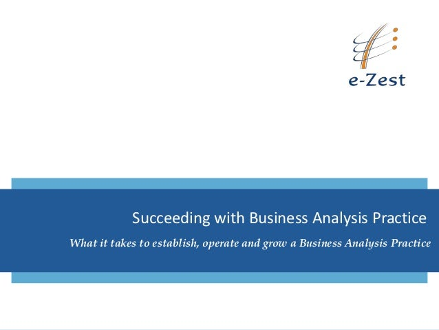 Succeeding with Business Analysis PracticeWhat it takes to establish, operate and grow a Business Analysis Practice