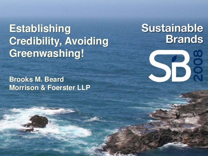 Establishing Credibility, Avoiding Greenwashing!  Brooks M. Beard Morrison & Foerster LLP